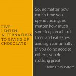 Five Lenten Alternatives to Giving Up Chocolate